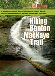 Hiking the Benton Mackaye Trail: A Guide to the Benton MacKaye Trail from Georgia's Springer Mountain to Tennessee's Ocoee River