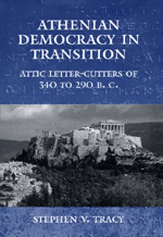 Athenian Democracy in Transition: Attic Letter-Cutters of 340 to 290 B.C. (Hellenistic Culture and Society)