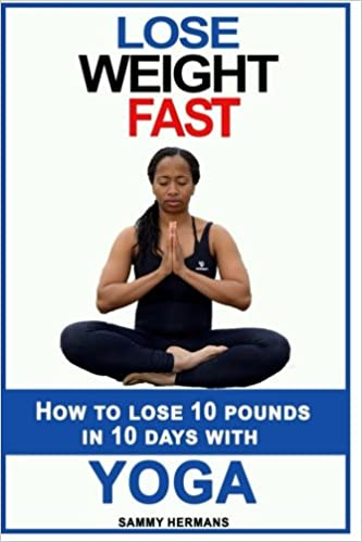 How To Lose 10 Pounds In DAYS With Yoga Sammy Hermans 9781532803598 Amazon Books
