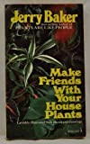 Make Friends with Your House Plants, Jerry F. Baker, 0671807250
