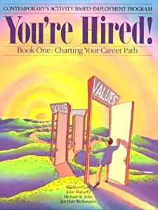 You're Hired!: Book One : Charting Your Career Path (Contemporary's Activity-Based Employment Program) Marilyn Clark, John Mahaffy, Michael St. John and Jan Hart Weihmann