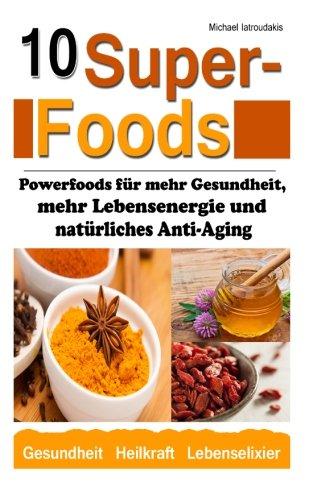 10 Superfoods: (Argan-Öl/Kurkuma/Baobab Affenbrotbaum/Chia Samen und mehr/WISSEN KOMPAKT)