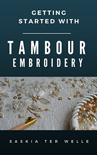Getting started with Tambour Embroidery (Haute Couture Embroidery Series Book 1) (Haute Couture Fashion)