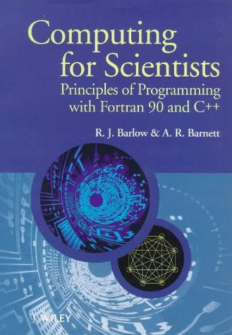 Computing for Scientists: Principles of Programming with Fortran 90 and C++ by Wiley