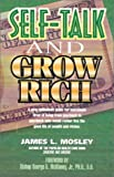 Self-Talk and Grow Rich, Mosley, James L., 093924151X