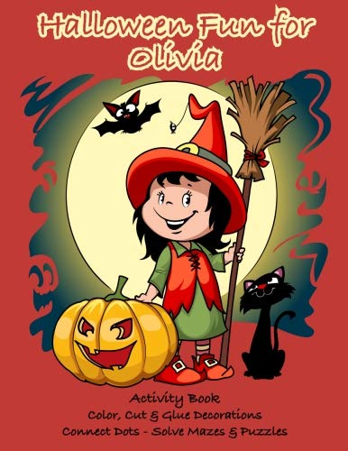 Halloween Fun for Olivia Activity Book: Color, Cut & Glue Decorations - Connect Dots - Solve Mazes & Puzzles (Personalized Books for Children) for $<!--$6.97-->