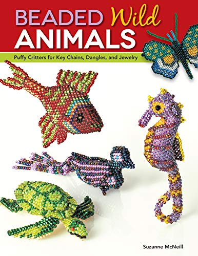 Beaded Wild Animals: Puffy Critters for Key Chains, Dangles, and Jewelry (Design Originals) 10 Projects include Butterflies, Hummingbird, Turtle, Frog, Seahorse, Cat, Fish, Bear, and Phoenix