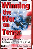Winning the War on Terror : Legal and Policy Lessons from the Past, Addicott, Jeffrey F., 1930056028