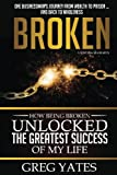 Broken: How Being Broken Unlocked the Greatest Success of My Life