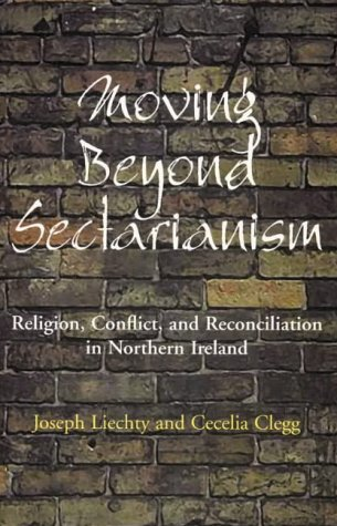 Moving Beyond Sectarianism: Religion, Conflict and Reconciliation in Northern Ireland