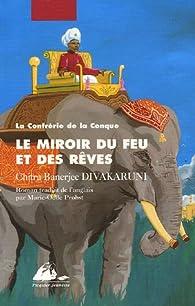 La Confrérie de la Conque, Tome 2 : Le Miroir du feu et des rêves par Chitra Banerjee Divakaruni