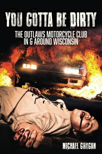 You Gotta Be Dirty: The Outlaws Motorcycle Club  In & Around Wisconsin