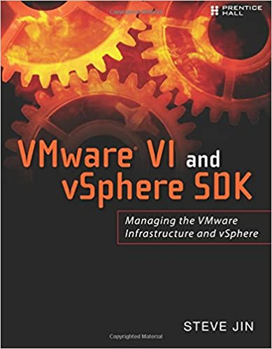 VMware VI and vSphere SDK: Managing the VMware Infrastructure and