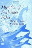 Migration of Freshwater Fishes, Martyn C. Lucas and Etienne Baras, 0632057548