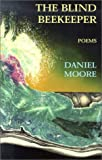The Blind Beekeper, Daniel Moore, 081568133X