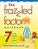 The Frazzled Factor Workbook, Jane Jarrell and Karol Ladd, 1418501921