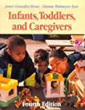 Infants, Toddlers, and Caregivers, Gonzeles-Mena, Janet and Widmeyer Eyer, Dianne, 1559347023