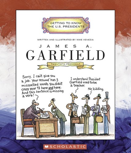 James A. Garfield: Twentieth President 1881 (Getting to Know the US Presidents)