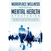 Workspace Wellness Personal Mental Health Strategies: Strategies on how to Mentally Survive the Good, the Bad, and the Average Day