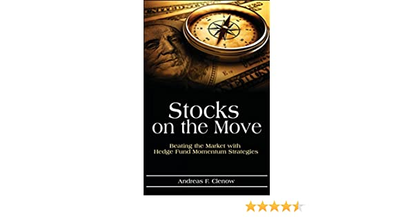Stocks on the Move: Beating the Market with Hedge Fund Momentum Strategies (English Edition) eBook: Andreas Clenow: Amazon.es: Tienda Kindle