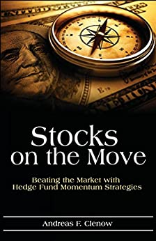 Stocks on the Move: Beating the Market with Hedge Fund Momentum Strategies by [Clenow, Andreas]