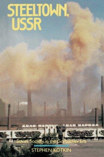 Steeltown, USSR: Soviet Society in the Gorbachev Era