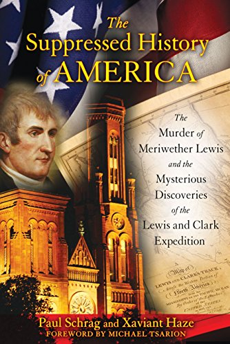 Download The Suppressed History of America: The Murder of Meriwether Lewis and the Mysterious Discoveries of the Lewis and Clark Expedition