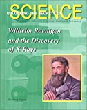 Wilhelm Roentgen and the Discovery of X-Rays, Kimberly Garcia, 1584151145