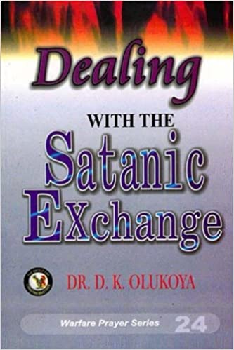 Dealing with the Satanic Exchange: Dr  D  K  Olukoya: 9789783823396