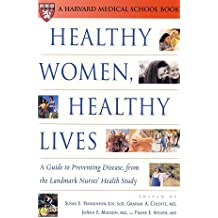 Healthy Women, Healthy Lives: A Guide to Preventing Disease, from the Landmark Nurses' Health Study (Harvard Medical...