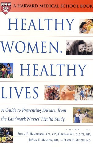 Healthy Women, Healthy Lives: A Guide to Preventing Disease, from the Landmark Nurses' Health Study (Harvard Medical School Book)
