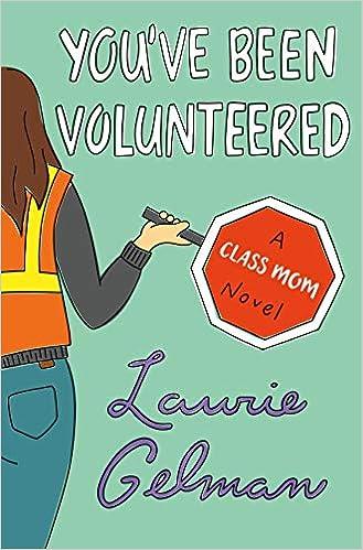 You Ve Been Volunteered A Class Mom Novel Gelman Laurie