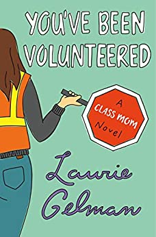 You've Been Volunteered: A Class Mom Novel by [Gelman, Laurie]
