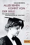 Alles Sehen kommt von der Seele: Die außergewöhnliche Lebensgeschichte der Helen Keller (Gulliver)