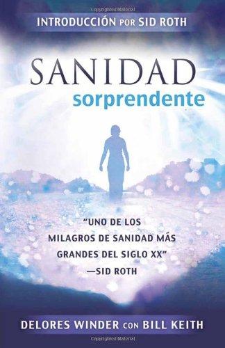 """Sanidad Sorprendente: """"Uno de los milagros de sanidad más grandes del siglo XX"""" (Spanish Edition)"""