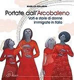 Portate dall'arcobaleno. Volti e storie di donne immigrate in Italia