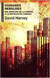 Ciudades rebeldes.Del derecho de la ciudad a la revolución urbana: 22 Pensamiento crítico: Amazon.es: Harvey, David, López de Sa y de Madariaga, Juan María: Libros