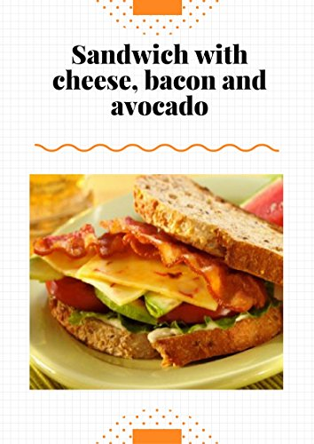 The best sandwich with cheese, bacon and avocado: Recipe Book! by Sandwich Tasty