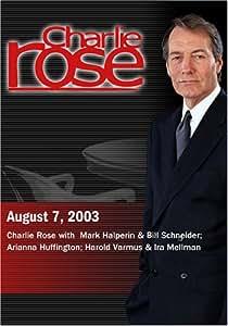 Charlie Rose with Mark Halperin & Bill Schneider; Arianna Huffington; Harold Varmus & Ira Mellman (August 7, 2003)