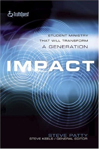 Impact: Student Ministry That Will Transform A Generation (Truth Quest) ebook
