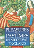 Pleasures and Pastimes in Medieval England, Compton Reeves, 0195214234