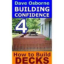 How to Build Decks & Gazebos (BUILDING CONFIDENCE Book 4)