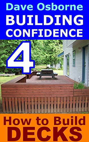 How to Build Decks & Gazebos (BUILDING CONFIDENCE Book 4)