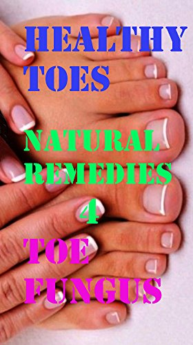 Amazon.com: Healthy Toes. Home Remedies for Fungal Infection: Fungal ...