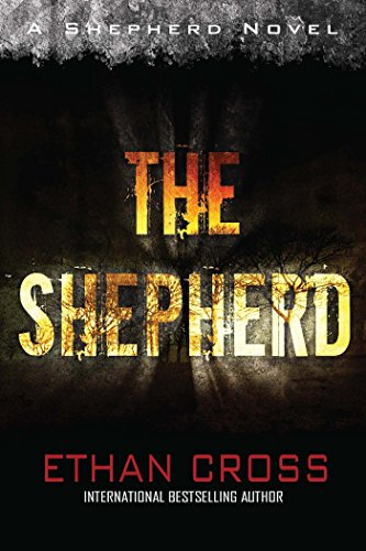 The Shepherd: A Shepherd Thriller by [Cross, Ethan]