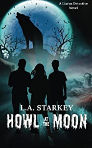 Howl at the Moon (Liarus Detective Novel) (Volume 1)
