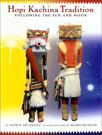 Hopi Kachina Tradition: Following the Sun and Moon Hopi Indian Kachina