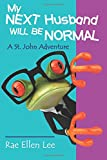 My Next Husband Will Be Normal: A St. John Adventure