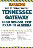 Barron's How to Prepare for the Tennessee Gateway High School Exit Exam in Algebra, Cathy Jahr, 0764131745
