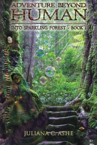 Read Online Adventure Beyond Human: Into Sparkling Forest Book 1 (Color Illustrations) 6x9 (Volume 1) ebook